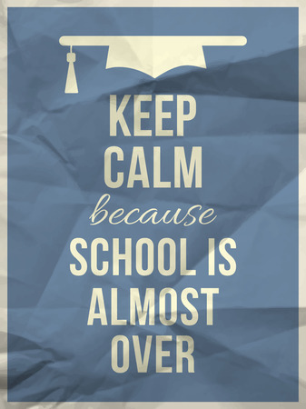 Keep calm because school is almost over design typographic quote on light blue crumpled paper texture with graduation hat icon Illustration