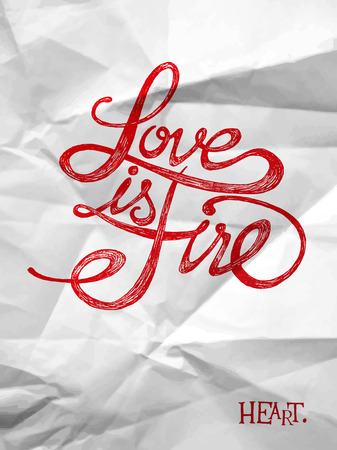 fire heart: Love is a fire - Hand drawn quotes on folded in four paper, valentines day