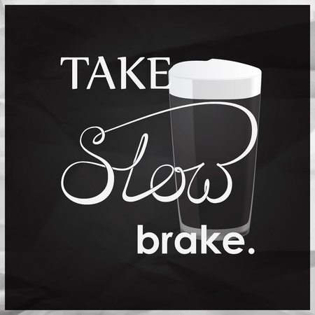 pint: Take slow brake quotes with pint of beer, calligraphy on black crumpled paper background. Illustration