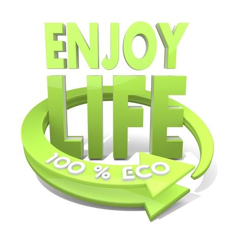 enjoy life: 3d grafico con segno godersi la vita sostenibile ed eco il 100 per cento Archivio Fotografico