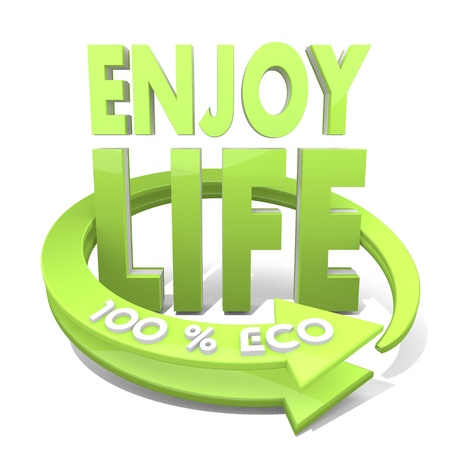 enjoy life: 3d graphic with sustainable enjoy life sign  and 100 percent eco Stock Photo