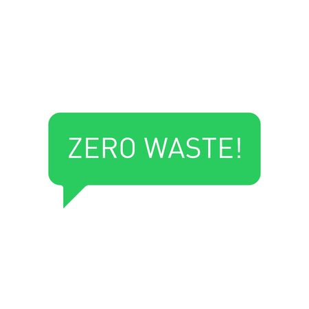 Zero waste message in green chat box. Eco concept isolated illustration on white background. Vector illustration.