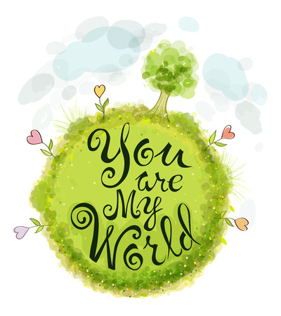 declaration of love: Text of You are my world, on a green circle, a stylized globe
