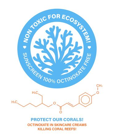 Non toxic for ecosystem! Protect our corals. Skincare cosmetics bleaching coral reefs. Sunscreen containing octinoxate killing coral reefs. Stop killing corals. Vector label illustration