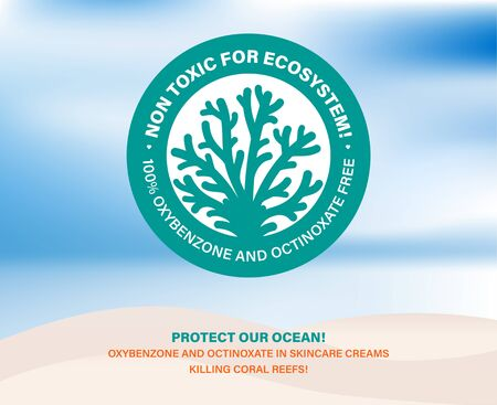 Non toxic for ecosystem! Protect our ocean. Skincare cosmetics bleaching coral reefs. Sunscreen containing octinoxate and oxybenzone killing coral reefs. Stop killing corals. Vector label illustration