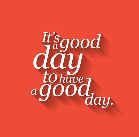 dobrý: Minimalistický textu Nápis inspirativní říká, že to je dobrý den, mít dobrý den