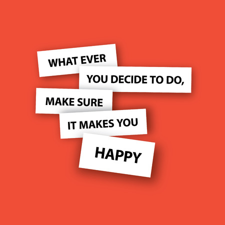 sure: Minimalistic text lettering of an inspirational saying What ever you decide to do, make sure it makes you happy Illustration