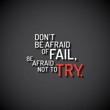 be or not to be: Minimalistic text lettering of an inspirational saying Dont be afraid of fail, be afraid not to try