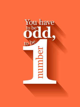 numero uno: Las letras del texto minimalista de un refrán inspirado Tienes que ser extraño para ser el número uno Vectores