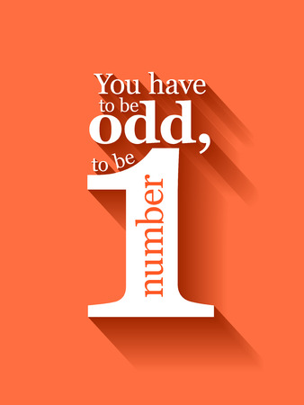 odd: Minimalistic text lettering of an inspirational saying You have to be odd to be number one