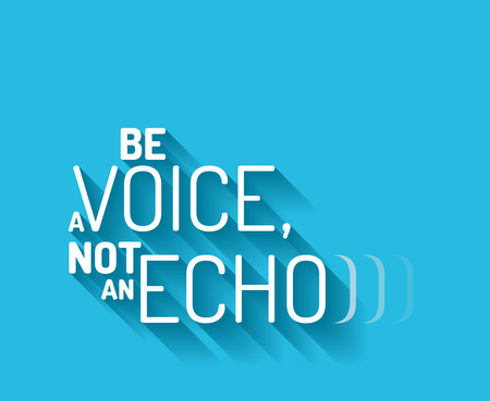 Minimalistic text lettering of an inspirational saying Be a voice, not an echo
