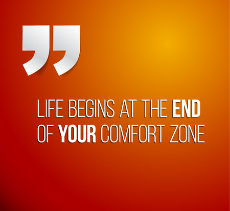 comfort: Minimalistic text lettering of an inspirational quotation saying Life begins at the end of your comfort zone