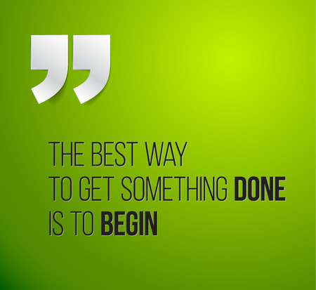 begin: Minimalistic text lettering of an inspirational quotation saying The best way to get something done is to begin