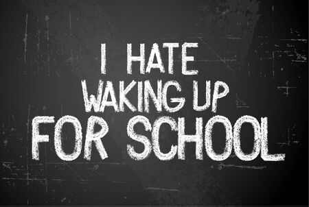 waking up: Back to school vector white illustration on chalkboard saying I hate waking up for school