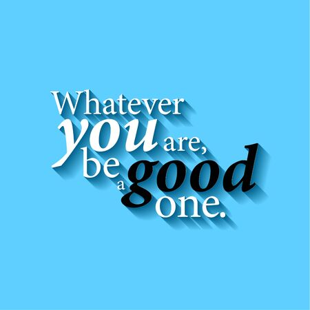 whatever: Minimalistic typographic motivational quote: Whatever you are, be a good one