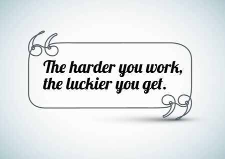 citing: Quote: The harder you work, the luckier you get