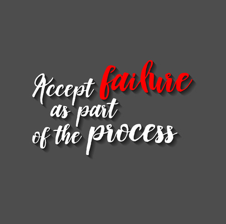 to accept: Minimalistic text lettering of an inspirational saying Accept failure as part of the process