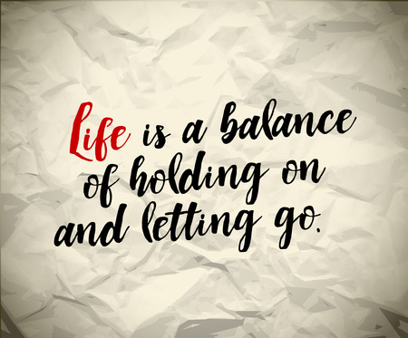 letting: Minimalistic text lettering of an inspirational saying Life is a balance of holding on and letting go