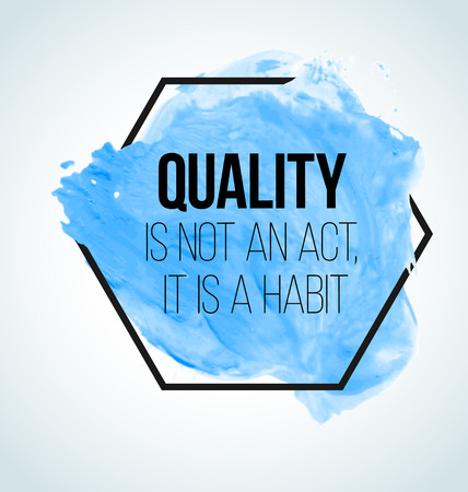 habit: Modern inspirational quote on watercolor background - quality is not an act, it is a habit