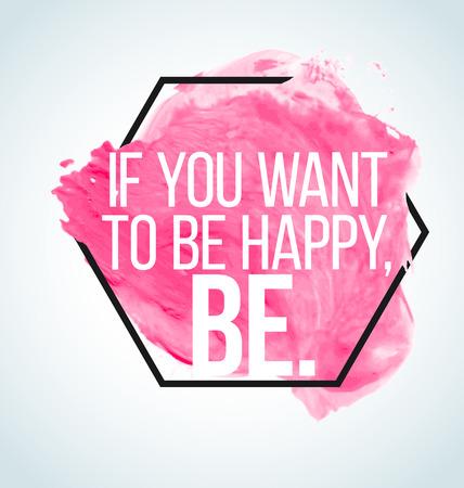 inspiración: cita inspirada moderna en el fondo de la acuarela - si quieres ser feliz, estar