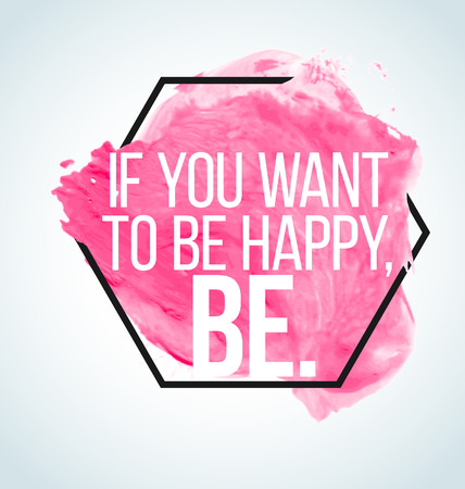 Modern inspirational quote on watercolor background - if you want to be happy, be Illustration
