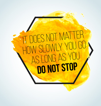 matter: Modern inspirational quote on watercolor background - it does not matter, how slowly you go, as long as you do not stop
