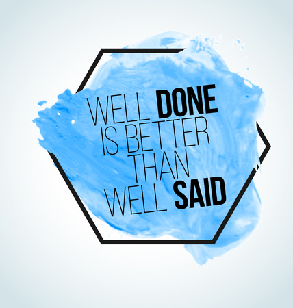 than: Modern inspirational quote on watercolor background - Well done is better than well said Illustration