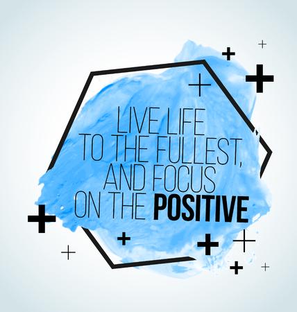 Modern inspirational citaat op aquarel achtergrond - Leef het leven ten volle, en de focus op de positieve