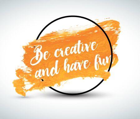 diversion: cita creativa de inspiración moderna en el fondo de la acuarela: Sea creativo y divertirse Vectores
