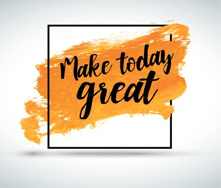 Modern inspirational quote on watercolor background: Make today great