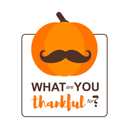 Vector Illustration. Happy Thanksgiving Day card with pumpkin in moustache on white background. Thanksgiving simbol. What are you thankful for?  イラスト・ベクター素材