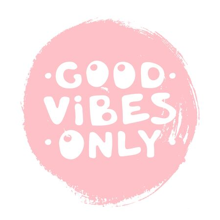 Good Vibes Only motivation text on circle background. Hand lettering typography slogan for girl shirt design, birthday party,  love, banner template. Vector illustration cool design quote