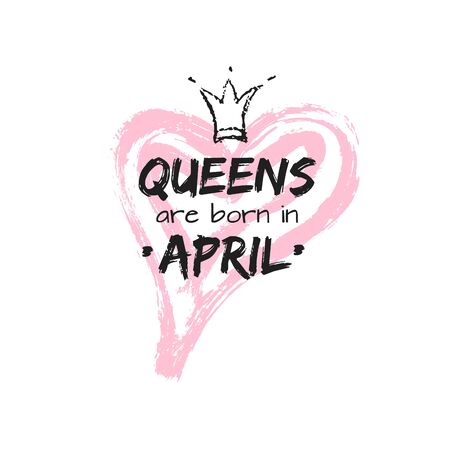 Isolated cute qoute Queens are born in April with hand drawn crown and pink Heart. Template design for t-shirt, beauty salon, greeting cards, congratulation, postcard, printing production. Vector illustration