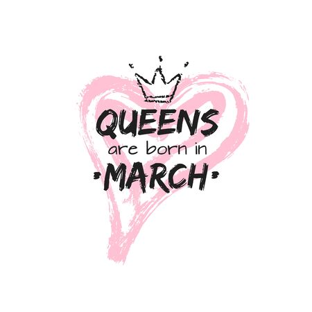 Isolated cute qoute Queens are born in March with hand drawn crown and pink Heart. Template design for t-shirt, beauty salon, greeting cards, congratulation, postcard, printing production. Vector illustration