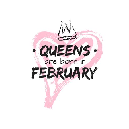 Isolated cute qoute Queens are born in February with hand drawn crown and pink Heart. Template design for t-shirt, beauty salon, greeting cards, congratulation, postcard, printing production. Vector illustration