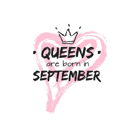 Isolated cute quote Queens are born in September with hand drawn crown and pink Heart. Template design for t-shirt, beauty salon, greeting cards, postcard, printing production. Vector illustration