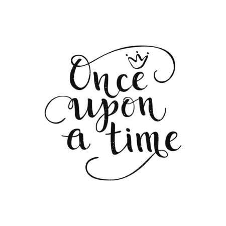 Once upon a time quote. Vector calligraphy hand drawn poster for princess fairytale. Text with crown. Vector Illustration