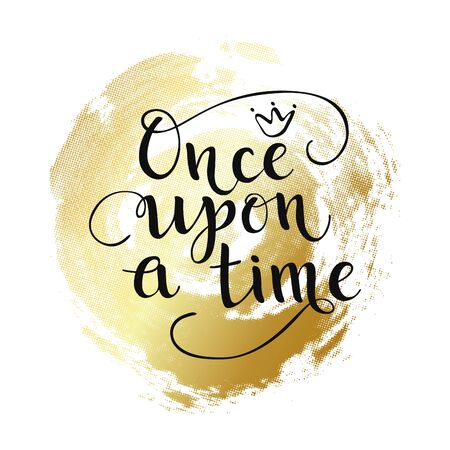 Once upon a time quote on golden ink. Girl Baby Shower poster party. Hand drawn Text with crown. Vector Illustration