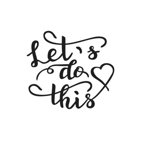 Let's do this. Inspiration and motivation isolated quote for every day. Hand drawn lettering. Vector Illustration