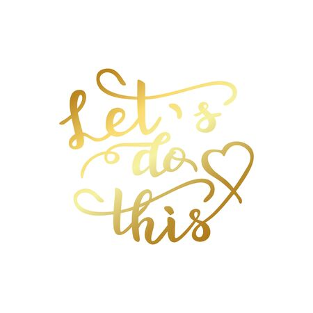 Lets do this golden quote. Girl Baby Shower poster party. Hand drawn gold Text with heart. Vector Illustration
