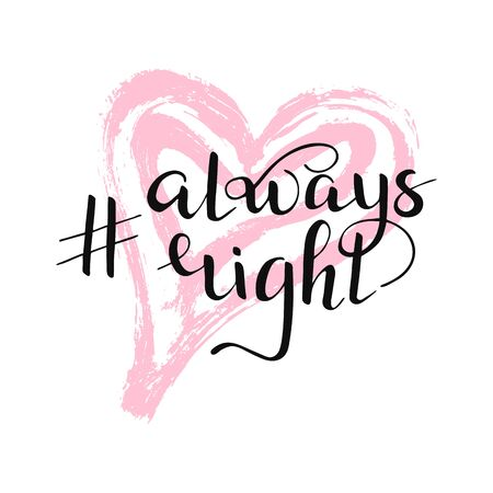Isolated hashtag always right quote on pink heart background. Hand drawn lettering for t shirt, print, party, card, app, social media. Vector Illustration