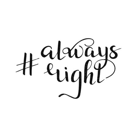 Isolated textured hashtag always right quote. Hand drawn lettering for t shirt, print, party, card, app, social media. Vector Illustration
