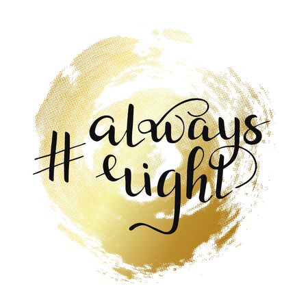 Isolated hashtag always right quote on golden circle. Hand drawn lettering for t shirt, print, party, card, app, social media. Vector Illustration