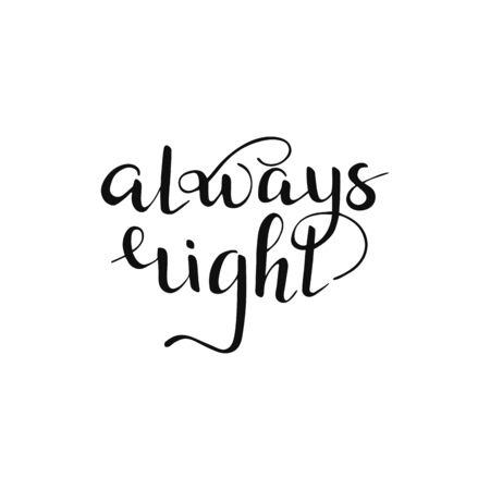 Isolated always right quote. Hand drawn lettering for t shirt, print, party, card, app, social media. Vector Illustration