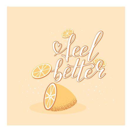 Hand lettering feel better positive motivation words with lemon and slice background. Font shape for print. Wish you better. Vector Illustration