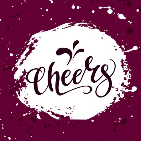 Cheeers and wine stains. Template Vector illustration for T-shirt, card, poster, banner.  Quote script. Modern phrase. Create Cheer word using brush.