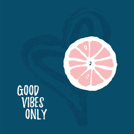 Good vibes only words. Template card with citrus fruit design concept on hand draw heart background. Vector cute food in scandinavian style. Simple grunge slice illustration