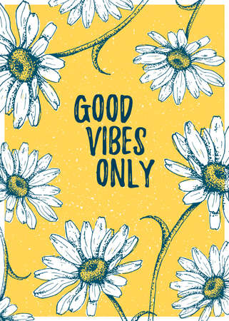Good Vibes Only quote poster template with camomile. Hand draw flower for home interior. Vector Illustration