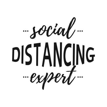 Social Distancing Expert quote. Black funny motivation text in 2020. Isolated vector phrase for printable products. Vector illustration. Concept design background Иллюстрация