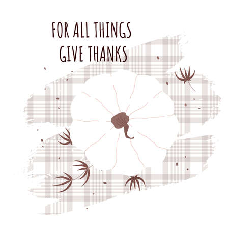 For all things give thanks text quote on cute pumpkin background. Thanksgiving celebration Day. White modern flat food. Vector illustration